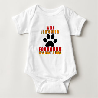 IF IT IS NOT FOXHOUND IT'S JUST A DOG BABY BODYSUIT