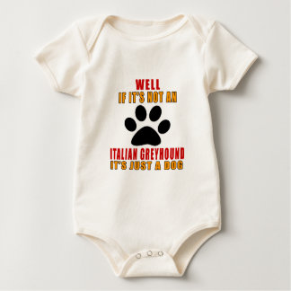 IF IT IS NOT ITALIAN GREYHOUND IT'S JUST A DOG BABY BODYSUIT