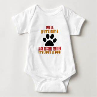 IF IT IS NOT JACK RUSSELL TERRIER IT'S JUST A DOG BABY BODYSUIT