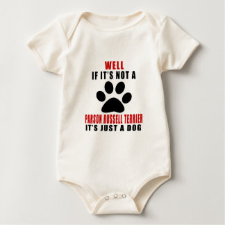 If It Is Not PARSON RUSSELL TERRIER It's Just A Do Baby Bodysuit