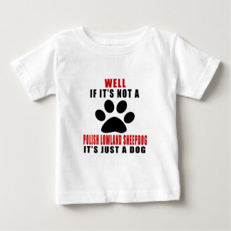 If It Is Not POLISH LOWLAND SHEEPDOG It's Just A D Baby T-Shirt
