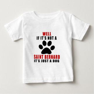 If It Is Not SAINT BERNARD It's Just A Dog Baby T-Shirt