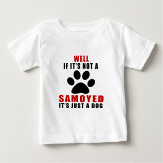 If It Is Not SAMOYED It's Just A Dog Baby T-Shirt