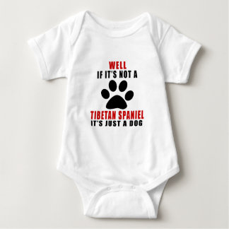 IF IT IS NOT TIBETAN SPANIEL IT'S JUST A DOG BABY BODYSUIT