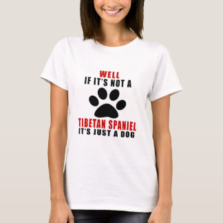 IF IT IS NOT TIBETAN SPANIEL IT'S JUST A DOG T-Shirt