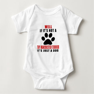 IF IT IS NOT TOY MANCHESTER TERRIER IT'S JUST A DO BABY BODYSUIT
