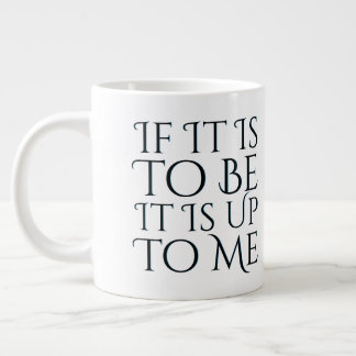 If It Is To Be It Is Up To Me Mantra Large Coffee Mug