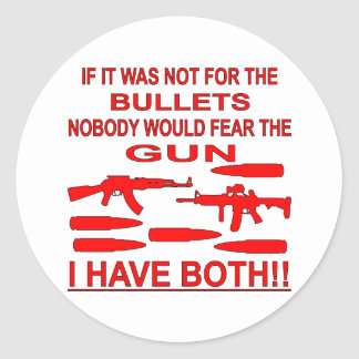 If It Was Not For The Bullets Nobody Would Fear Classic Round Sticker