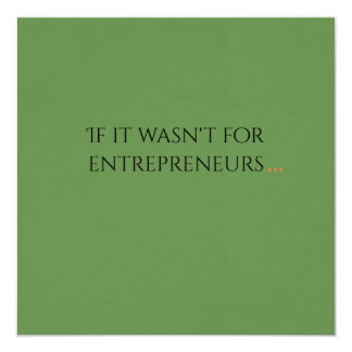 If it wasn't for entrepreneurs... card