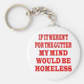 If It Weren't For Gutter My Mind Would be Homeless Keychain