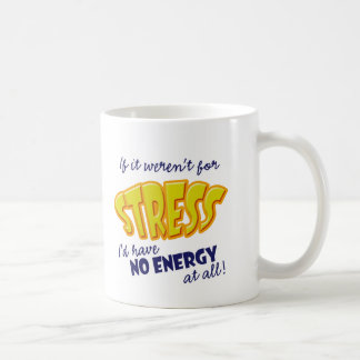 If it weren't for Stress Coffee Mug