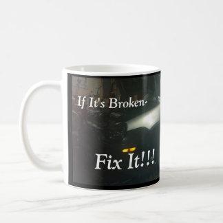 IF ITS BROKEN -FIX IT MUG