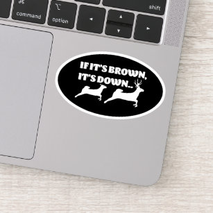 If It's Brown It's Down Funny Deer Hunting Sticker