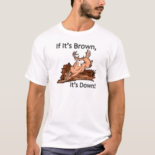 If it's brown, it's down hunting design black T-Shirt
