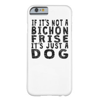 If It's Not A Bichon Frise Barely There iPhone 6 Case
