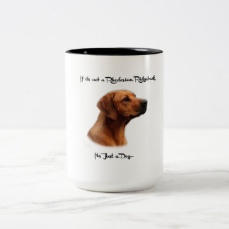 If it's not a Rhodesian Ridgeback, it's just a dog Two-Tone Coffee Mug