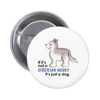 IF ITS NOT A SIBERIAN HUSKY 2 INCH ROUND BUTTON