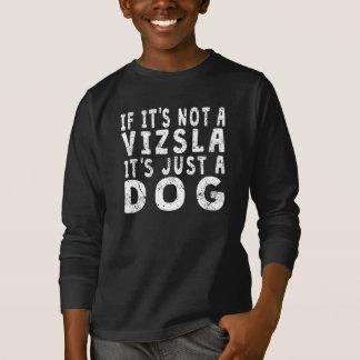 If It's Not A Vizsla T-Shirt