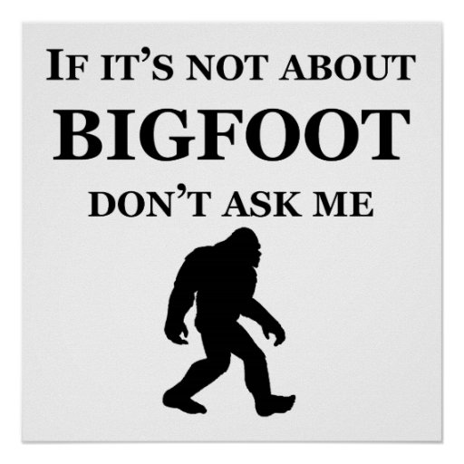 If It's Not About Bigfoot Poster