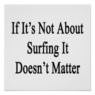 If It's Not About Surfing It Doesn't Matter Poster
