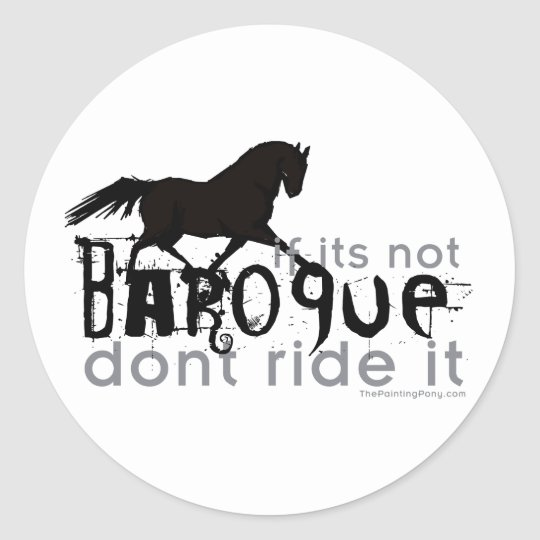If It's Not Baroque Classic Round Sticker