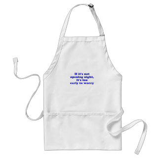 If its not opening night its too early standard apron
