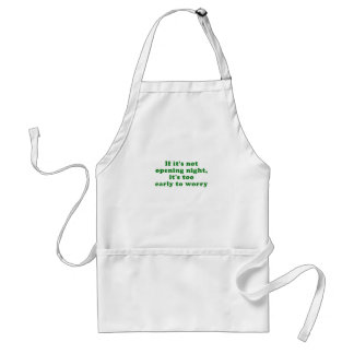 If its not Opening Night its too Early to Worry Standard Apron