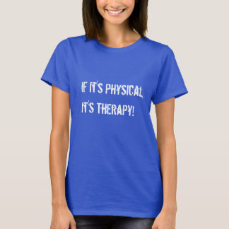 If it's Physical It's Therapy T-Shirt