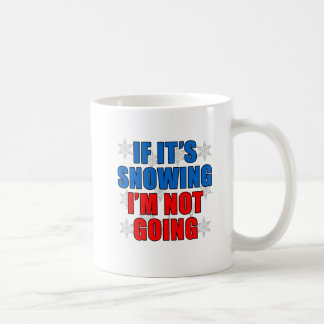 If It's Snowing I'm Not Going Funny Mug
