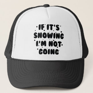 If It's Snowing Trucker Hat