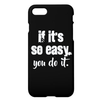 If it's so easy iPhone case