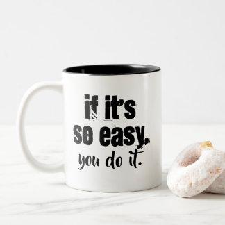 If it's so easy mug