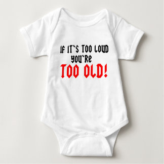If it's too loud, you're too old baby bodysuit
