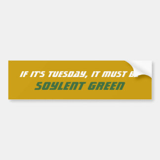If It's Tuesday, It Must Be Soylent Green Bumper Sticker