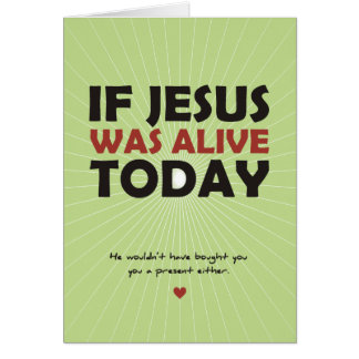 If Jesus Was Alive Today Card
