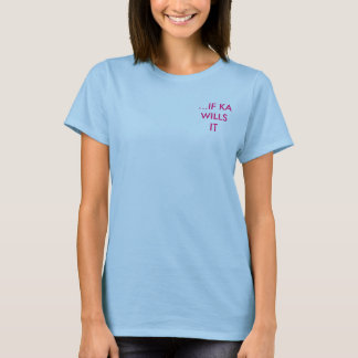 ...IF KA WILLS IT T-Shirt