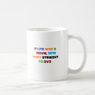 If life was a Movie Mine went straight to DVD Coffee Mugs