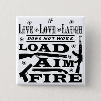 If Live Love Laugh Doesn't Work Load Aim Fire 2 Inch Square Button