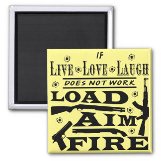 If Live Love Laugh Doesn't Work Load Aim Fire Magnet