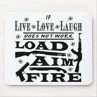 If Live Love Laugh Doesn't Work Load Aim Fire Mouse Pad