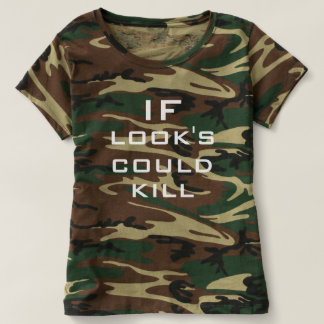 IF LOOKS COULD KILL shirt