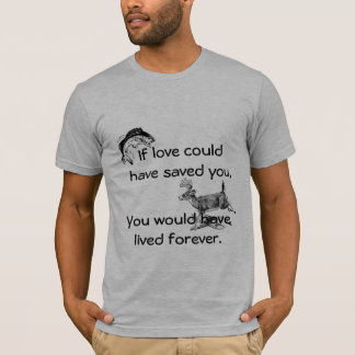 """If love could have saved you"" Sportsman Memorial T-Shirt"
