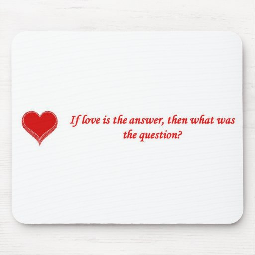 if-love-is-the-answer-then-what-was-the-question mousepads