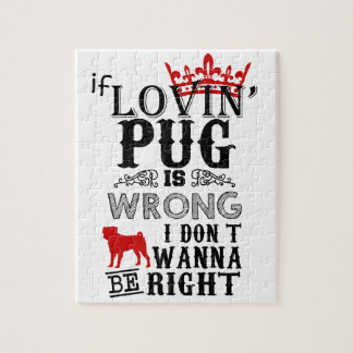 If Lovin Pug is Wrong i Don´t Wanna be Right Jigsaw Puzzle