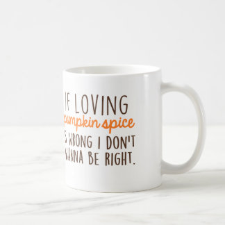 If Loving Pumpkin Spice is Wrong... Coffee Mug