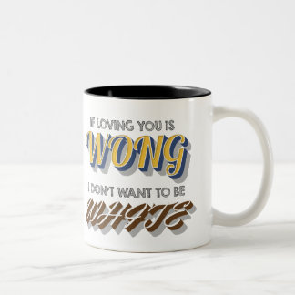 If Loving You is Wong,I don't want to be White Two-Tone Coffee Mug