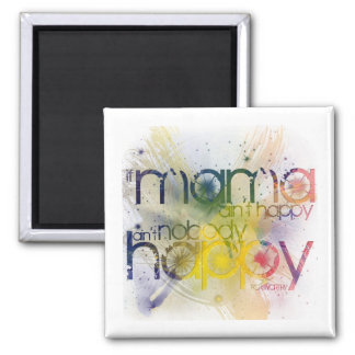 if mama ain't happy, ain't nobody happy square magnet