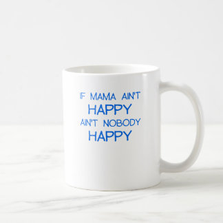 IF MAMA AINT HAPPY AINT NOBODY HAPPY.png Coffee Mug