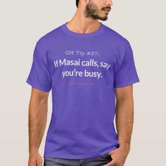 If Masai calls, say you're busy. T-Shirt