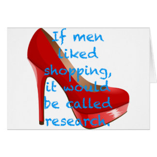 If men liked shopping, it would be called research greeting card